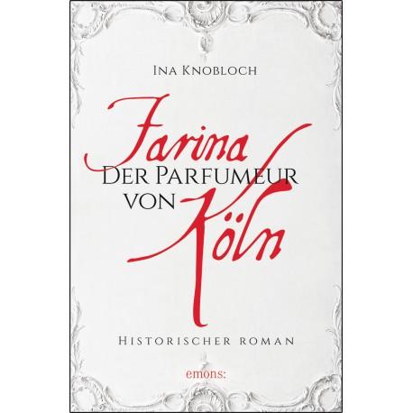"""Historischer Roman von Ina Knobloch """"Farina der Parfümeur von Köln"""""""